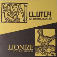 Clutch / Lionize - Run, John Barleycorn, Run / Ether Madness