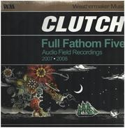Clutch - Full Fathom Five Audio Field Recordings 2007-2008