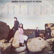 Cock Robin - When Your Heart Is Weak