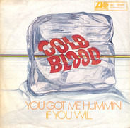 Cold Blood - You Got Me Hummin / If You Will