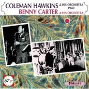 Coleman Hawkins And His Orchestra , Benny Carter And His Orchestra - Coleman Hawkins & His Orchestra 1940 / Benny Carter & His Orchestra