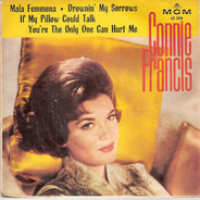 Connie Francis - Mala Femmena / Drownin' My Sorrows / If My Pillow Could Talk / You're The Only One Can Hurt Me
