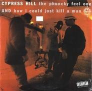 Cypress Hill - The Phuncky Feel One / How I Could Just Kill A Man