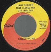Dallas Frazier - I Just Thought That I Loved Her (Till I Lost You)