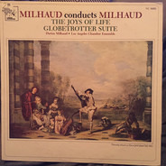 Darius Milhaud , Los Angeles Chamber Ensemble - The Joys Of Life (Homage To Watteau) / Globetrotter Suite