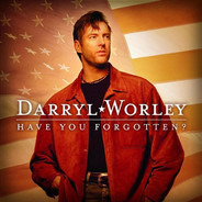 Darryl Worley - Have You Forgotten?