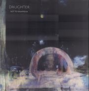 Daughter - Not To Disappaer