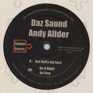 Daz Saund & Andy Allder - Get Outta My Face / Do It Right / Be Free