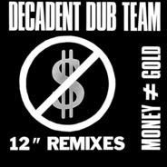 Decadent Dub Team - Money ≠ Gold (12' Remixes)