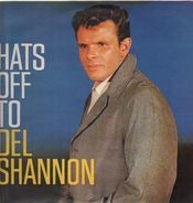 Del Shannon - Hats Off to Del Shannon