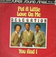 Delegation - Put A Little Love On Me / You and I