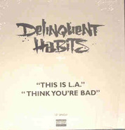 Delinquent Habits - Think You're Bad / This Is L.A.