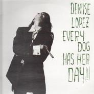 Denise Lopez - Every Dog Has Her Day!!!