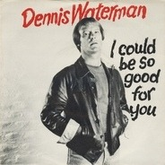 Dennis Waterman With The Dennis Waterman Band - I Could Be So Good for You