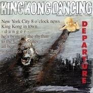 Departure - King Kong Dancing