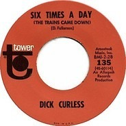 Dick Curless - Six Times A Day (The Trains Came Down) / Down By The Old River