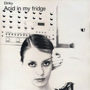 Dinky - ACID IN MY FRIDGE