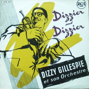 Dizzy Gillespie And His Orchestra - Dizzier And Dizzier