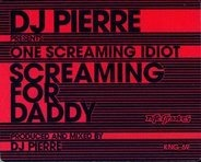 DJ Pierre Presents One Screaming Idiot - Screaming For Daddy