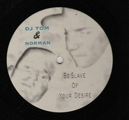 DJ Tom & Norman - Be Slave Of Your Desire