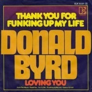 Donald Byrd - Thank You For Funking Up My Life / Loving You