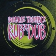 Double Trouble - Rub-A-Dub