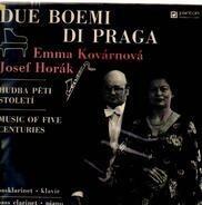 Due Boemi Di Praga , Emma Kovárnová , Josef Horák - Hudba Peti Stoleti
