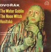 Dvorak - The Water Goblin / The Noon Witch / Husitska (Chalabala, Ancerl)