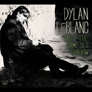 Dylan Leblanc - Cast The Same Old Show