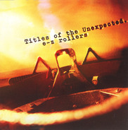 E-Z Rollers - Titles Of The Unexpected...