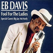 Eb Davis Special Guest: Big Jay McNeely - Fool For The Ladies