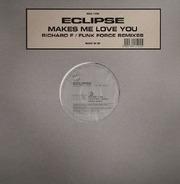 Eclipse - Makes Me Love You (Richard F / Funk Force Remixes)