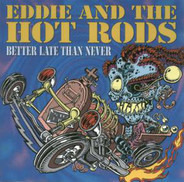 Eddie And The Hot Rods - Better Late Than Never