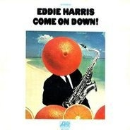 Eddie Harris - Come on Down!