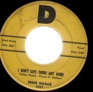 Eddie Noack - I Don't Live There Anymore / Walk 'Em Off