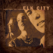 Elk City - Hold Tight the Ropes