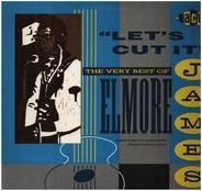 Elmore James - Let's Cut It - The Very Best Of Elmore James