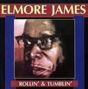 Elmore James - Rollin' & Tumblin'