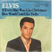 Elvis Presley - If Every Day Was like Christmas, How Would You Like To Be