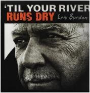 Eric Burdon - TIL YOUR RIVER..