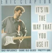 Eric Clapton - It's In The Way That You Use It / Bad Influence / Same Old Blues / Pretty Girl