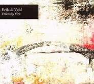 Erik De Vahl - Friendly Fire