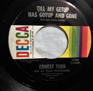 Ernest Tubb And His Texas Troubadours - Till My Getup Has Gotup And Gone / Just One More