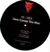 Es - Efex - Here Comes The Man