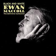 Ewan MacColl - Black And White - The Definitive Ewan MacColl Collection