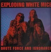 Exploding White Mice - Brute Force and Ignorance