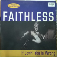 Faithless - If Lovin' You Is Wrong