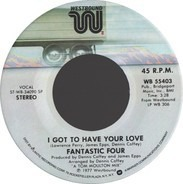Fantastic Four - I Got To Have Your Love / Ain't I Been Good To You