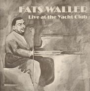 Fats Waller - Live At The Yacht Club