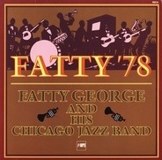 Fatty George And His Chicago Jazz Band - Fatty '78